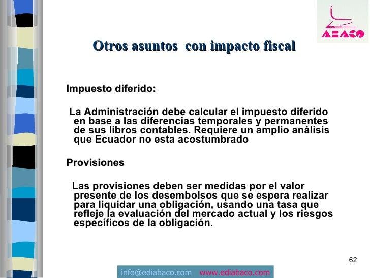 Otros asuntos con impacto fiscal  Impuesto diferido:  La Administración debe calcular el impuesto diferido  en base a las ...