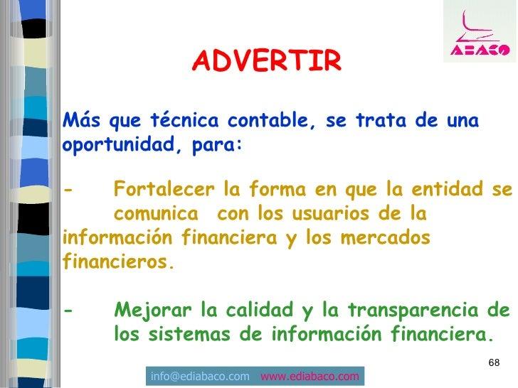 ADVERTIR Más que técnica contable, se trata de una oportunidad, para:  -    Fortalecer la forma en que la entidad se      ...