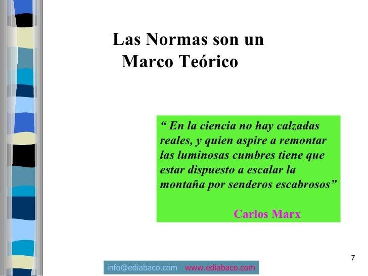 """Las Normas son un   Marco Teórico               """" En la ciencia no hay calzadas             reales, y quien aspire a remon..."""