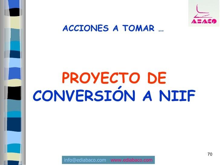 ACCIONES A TOMAR …        PROYECTO DE CONVERSIÓN A NIIF                                           70    info@ediabaco.com ...