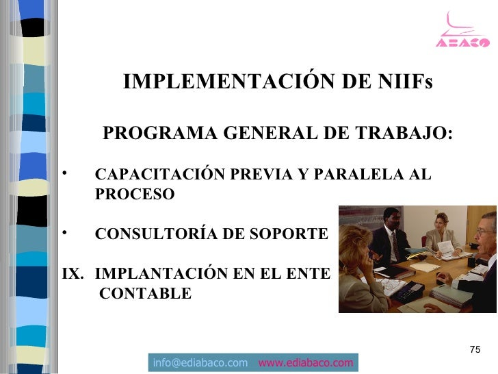 IMPLEMENTACIÓN DE NIIFs      PROGRAMA GENERAL DE TRABAJO:  •   CAPACITACIÓN PREVIA Y PARALELA AL     PROCESO  •   CONSULTO...