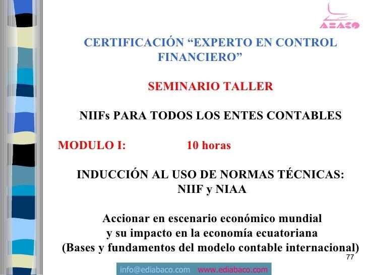 """CERTIFICACIÓN """"EXPERTO EN CONTROL               FINANCIERO""""                  SEMINARIO TALLER     NIIFs PARA TODOS LOS ENT..."""