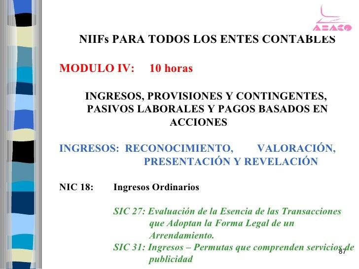 NIIFs PARA TODOS LOS ENTES CONTABLES  MODULO IV:        10 horas       INGRESOS, PROVISIONES Y CONTINGENTES,      PASIVOS ...