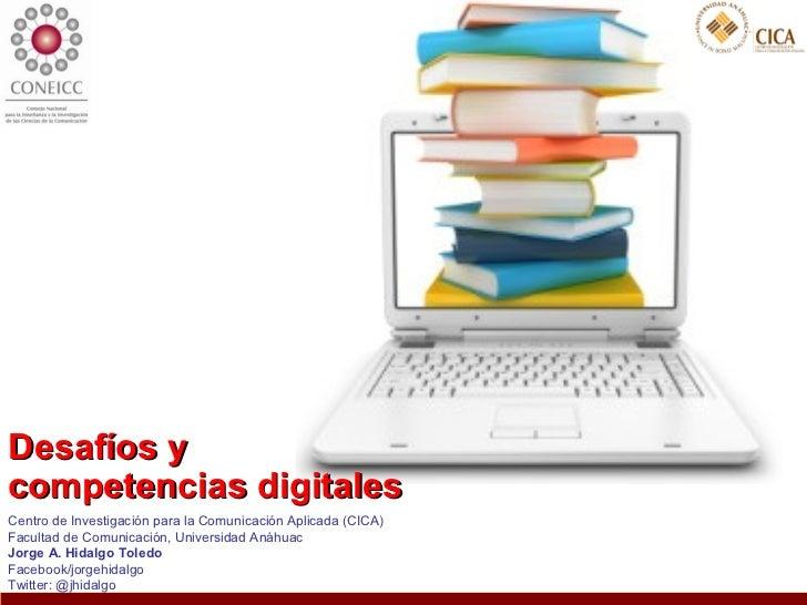 Desafíos ycompetencias digitalesCentro de Investigación para la Comunicación Aplicada (CICA)Facultad de Comunicación, Univ...
