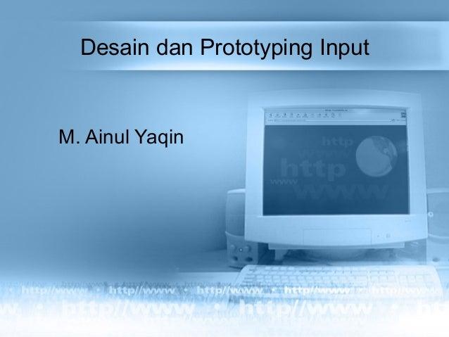 Desain dan Prototyping Input M. Ainul Yaqin