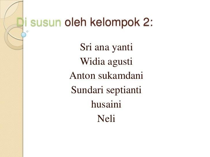 Di susun oleh kelompok 2:           Sri ana yanti           Widia agusti         Anton sukamdani         Sundari septianti...