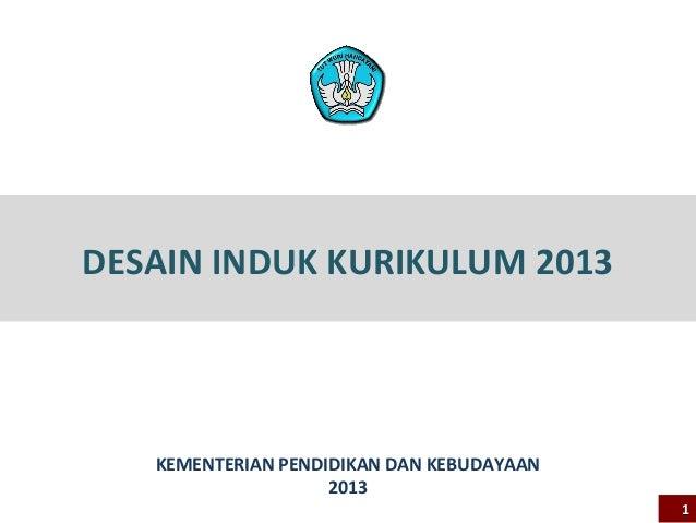 DESAIN INDUK KURIKULUM 2013   KEMENTERIAN PENDIDIKAN DAN KEBUDAYAAN                    2013                               ...