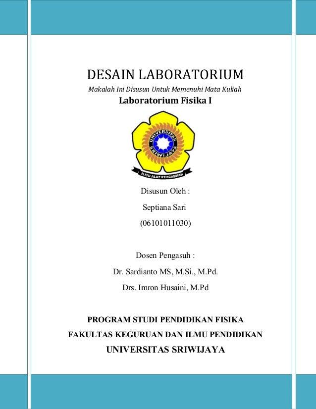 DESAIN LABORATORIUM   Makalah Ini Disusun Untuk Memenuhi Mata Kuliah            Laboratorium Fisika I                  Dis...