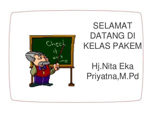 SELAMAT DATANG DI KELAS PAKEM Hj.Nita Eka Priyatna,M.Pd