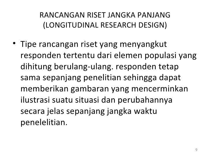 RANCANGAN RISET JANGKA PANJANG (LONGITUDINAL RESEARCH DESIGN) <ul><li>Tipe rancangan riset yang menyangkut responden terte...