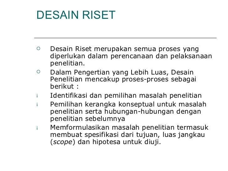 DESAIN RISET <ul><li>Desain Riset merupakan semua proses yang diperlukan dalam perencanaan dan pelaksanaan penelitian.  </...
