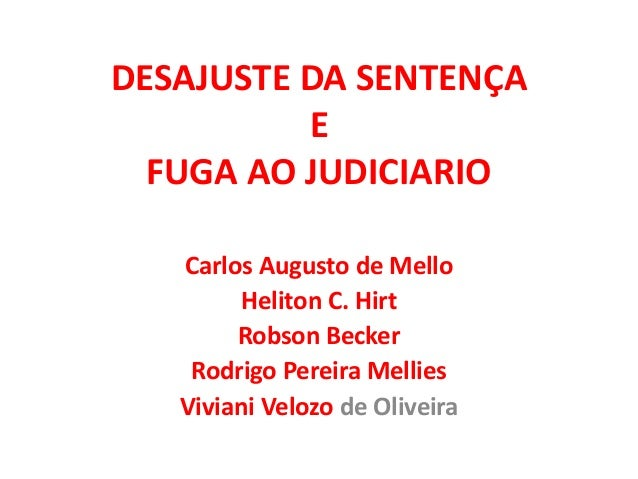 DESAJUSTE DA SENTENÇAEFUGA AO JUDICIARIOCarlos Augusto de MelloHeliton C. HirtRobson BeckerRodrigo Pereira MelliesViviani ...