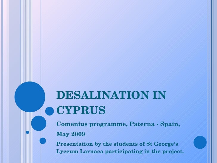 DESALINATION IN CYPRUS Comenius programme, Paterna - Spain,  May 2009 Presentation by the students of St George's Lyceum L...