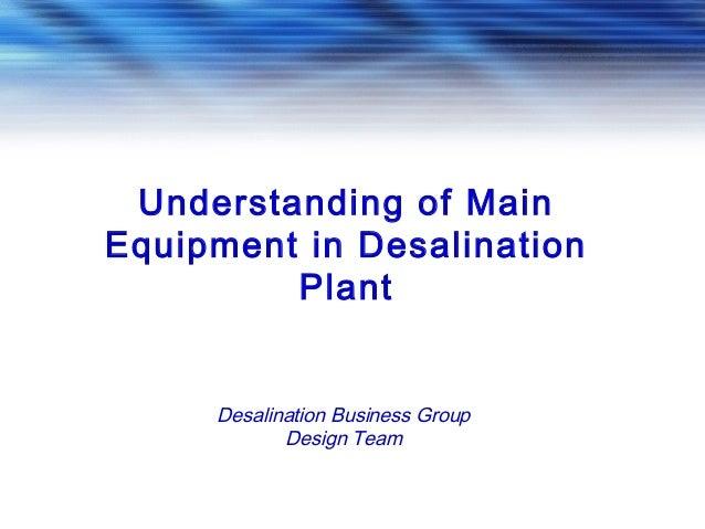 Understanding of Main Equipment in Desalination Plant Desalination Business Group Design Team