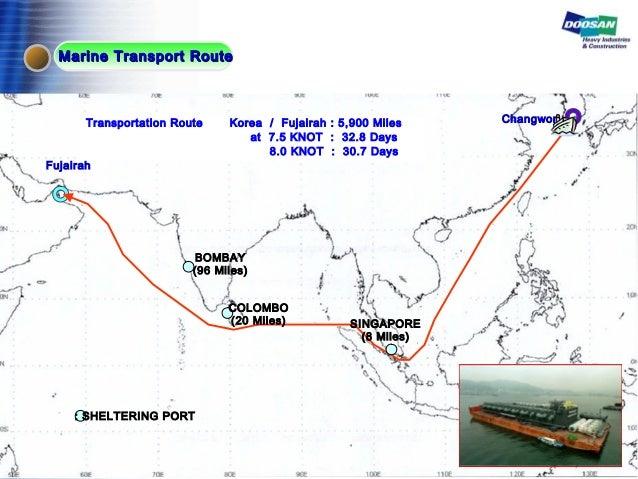 Fujairah ChangwonTransportation Route Korea / Fujairah : 5,900 Miles at 7.5 KNOT : 32.8 Days 8.0 KNOT : 30.7 Days COLOMBO ...