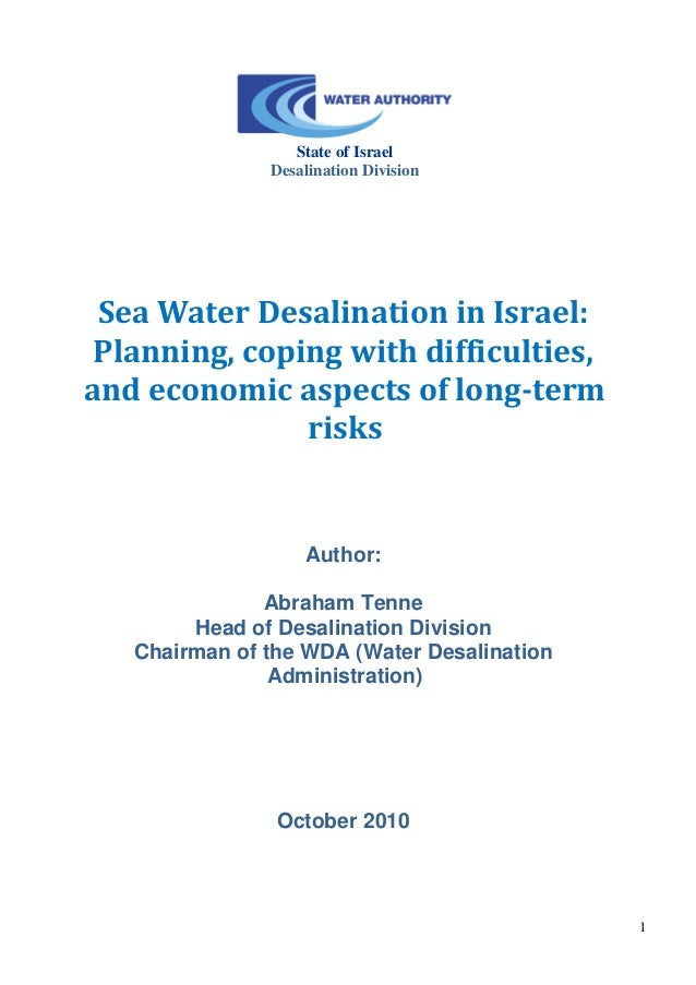 1  State of Israel  Desalination Division  Sea Water Desalination in Israel:  Planning, coping with difficulties, and econ...