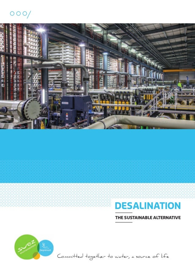 DESALINATION THE SUSTAINABLE ALTERNATIVE  Committed together to water, a source of life  109474_PLAQUETTE_DEGREMONT_DESSAL...