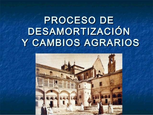 PROCESO DEPROCESO DE DESAMORTIZACIÓNDESAMORTIZACIÓN Y CAMBIOS AGRARIOSY CAMBIOS AGRARIOS