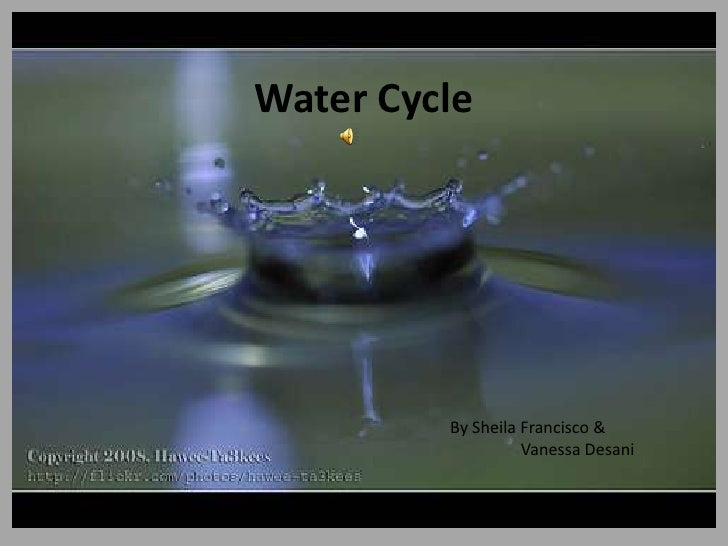 Water Cycle<br />By Sheila Francisco &<br />                Vanessa Desani<br />