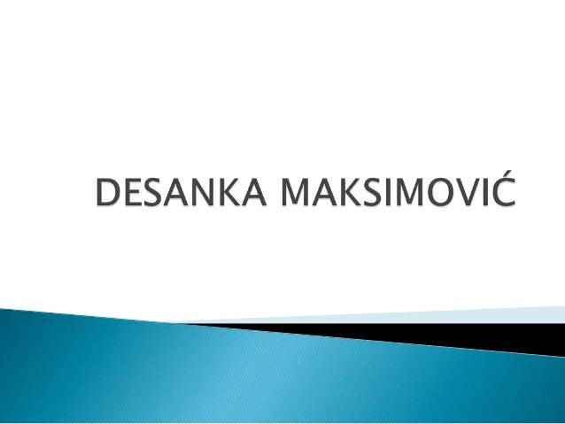 Desanka Maksimović je bila najstarije dete oca Mihaila, učitelja, i majke Draginje. Rodjena je u Divcima kod Valjeva,16. m...