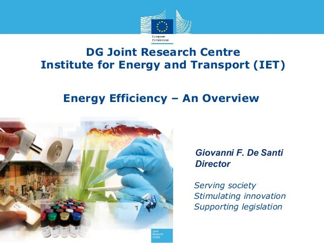 DG Joint Research Centre Institute for Energy and Transport (IET) Energy Efficiency – An Overview www.jrc.ec.europa.eu  Gi...