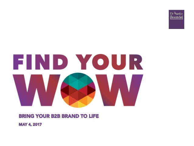 BRING YOUR B2B BRAND TO LIFE  MAY 4, 2017