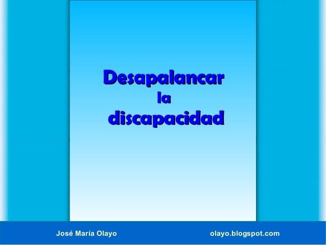 Desapalancar la  discapacidad  José María Olayo  olayo.blogspot.com