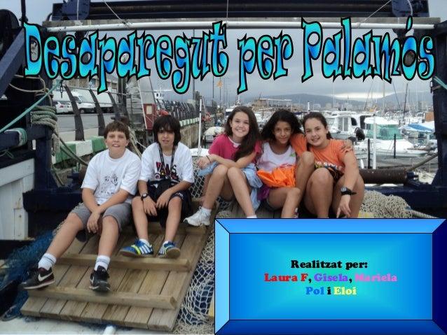 Realitzat per: Laura F, Gisela, Mariela Pol i Eloi