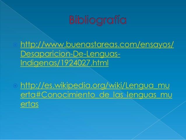    http://www.buenastareas.com/ensayos/    Desaparicion-De-Lenguas-    Indigenas/1924027.html   http://es.wikipedia.org/...