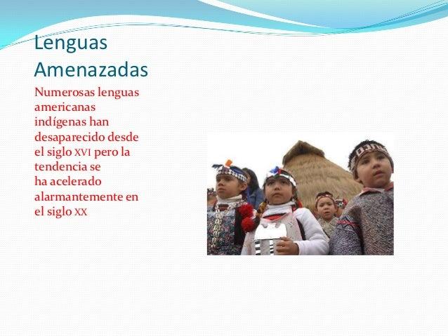 LenguasAmenazadasNumerosas lenguasamericanasindígenas handesaparecido desdeel siglo XVI pero latendencia seha aceleradoala...