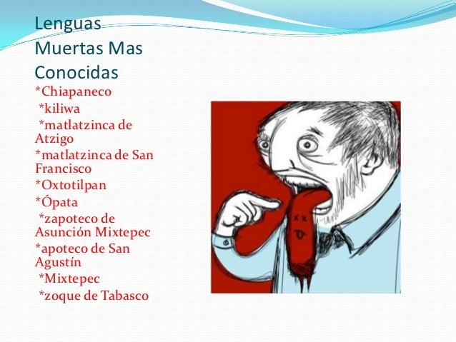 LenguasMuertas MasConocidas*Chiapaneco *kiliwa *matlatzinca deAtzigo*matlatzinca de SanFrancisco*Oxtotilpan*Ópata *zapotec...