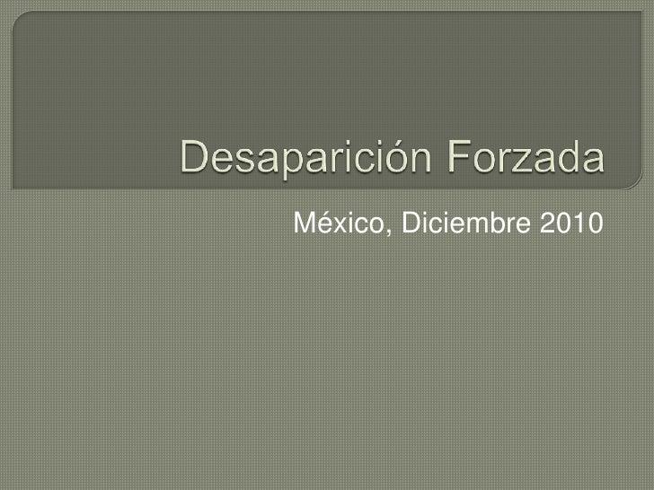 Desaparición Forzada<br />México, Diciembre 2010<br />