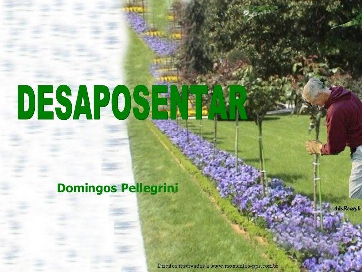 DESAPOSENTAR Domingos Pellegrini