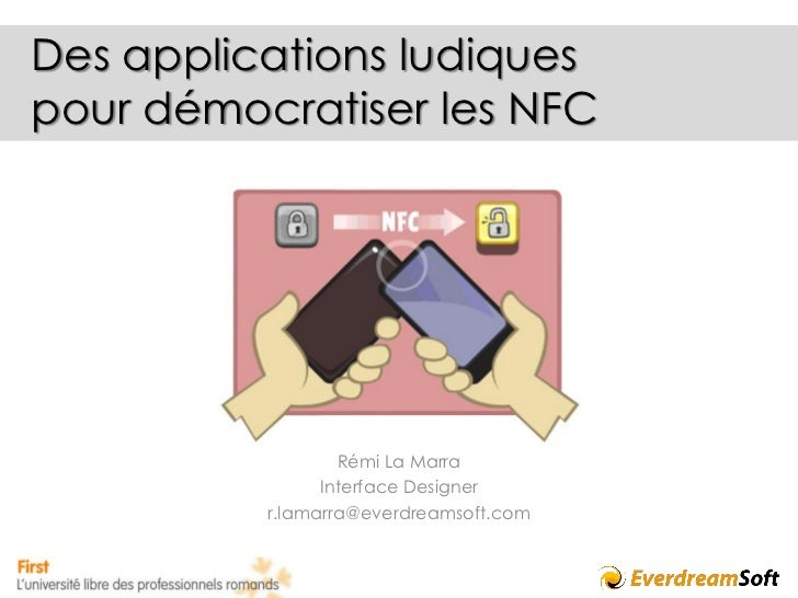 Des applications ludiquespour démocratiser les NFC                  Rémi La Marra                Interface Designer       ...