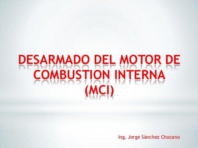 DESARMADO DEL MOTOR DECOMBUSTION INTERNA(MCI)Ing. Jorge Sánchez Chocano