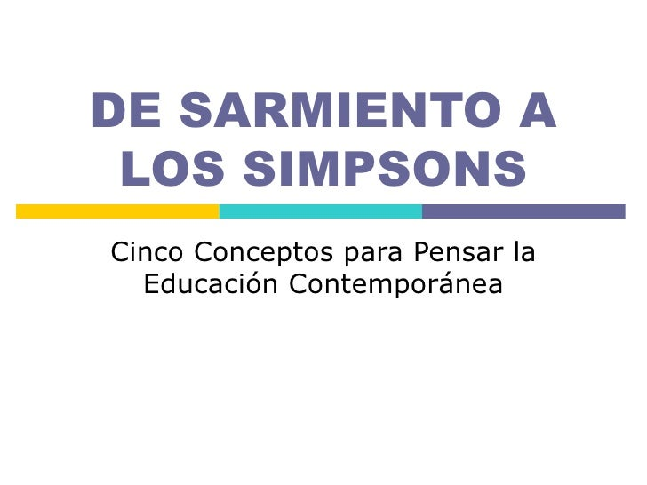 DE SARMIENTO A LOS SIMPSONSCinco Conceptos para Pensar la  Educación Contemporánea