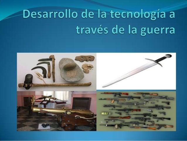 La guerra ha servido de incentivo a la tecnología antes de queexistiera la lanza