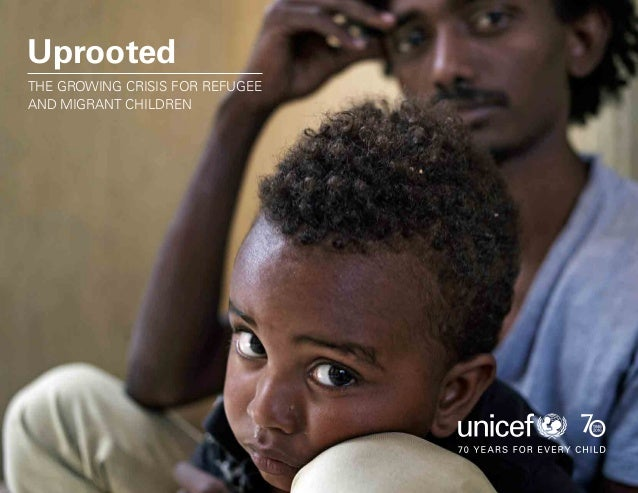 Uprooted >> 1   The Global Perspective a Uprooted THE GROWING CRISIS FOR REFUGEE AND MIGRANT CHILDREN