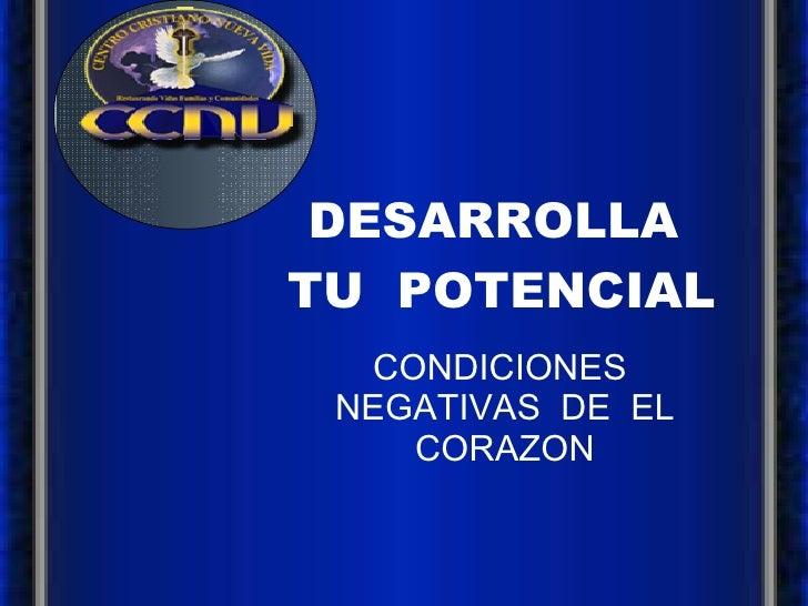 DESARROLLA  TU  POTENCIAL CONDICIONES  NEGATIVAS  DE  EL CORAZON