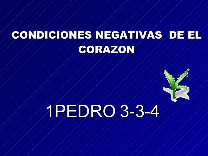 CONDICIONES NEGATIVAS  DE EL CORAZON 1PEDRO 3-3-4