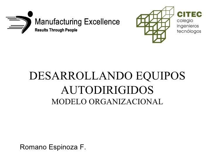 DESARROLLANDO EQUIPOS AUTODIRIGIDOS MODELO ORGANIZACIONAL Romano Espinoza F.