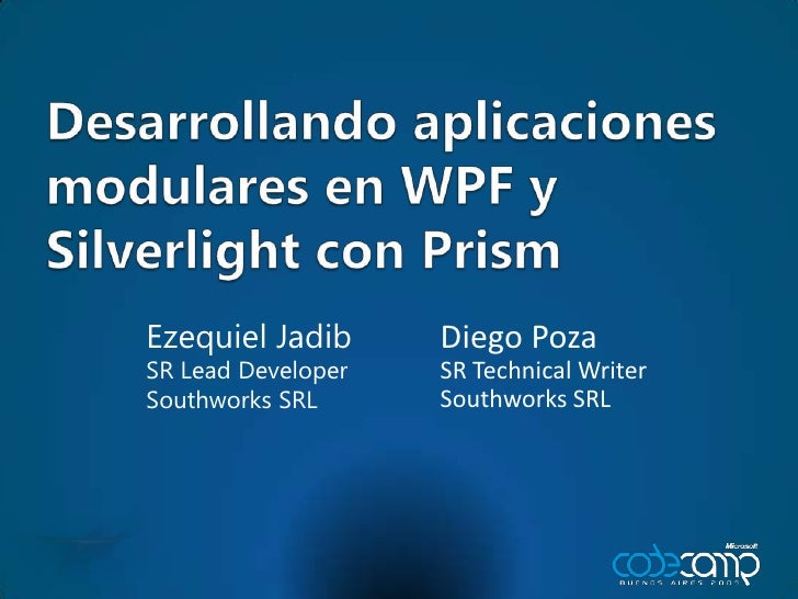 Desarrollando aplicaciones modulares en WPF y Silverlight con Prism<br />Diego Poza<br />SR Technical Writer<br />Southwor...