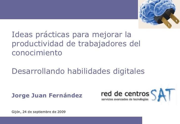 Jorge Juan Fernández Ideas prácticas para mejorar la productividad de trabajadores del conocimiento Desarrollando habilida...