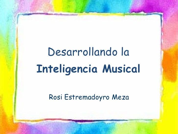 Desarrollando laInteligencia Musical  Rosi Estremadoyro Meza