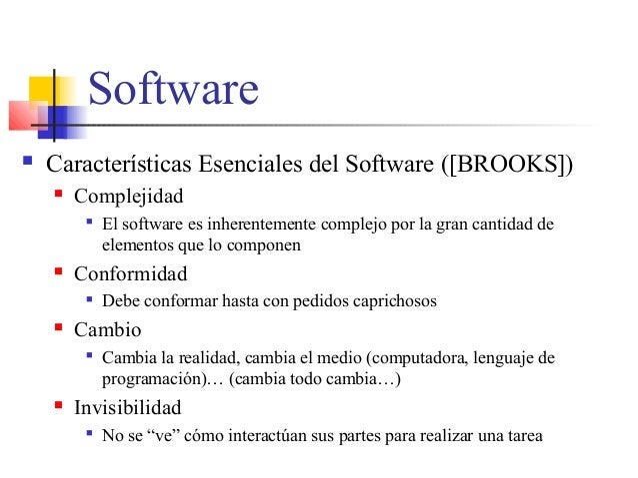 Software  Características Esenciales del Software ([BROOKS])  Complejidad  El software es inherentemente complejo por l...