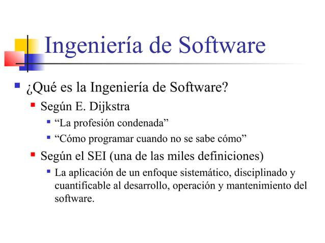 """Ingeniería de Software  ¿Qué es la Ingeniería de Software?  Según E. Dijkstra  """"La profesión condenada""""  """"Cómo program..."""