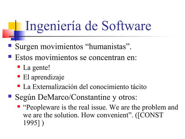 """Ingeniería de Software  Surgen movimientos """"humanistas"""".  Estos movimientos se concentran en:  La gente!  El aprendiza..."""