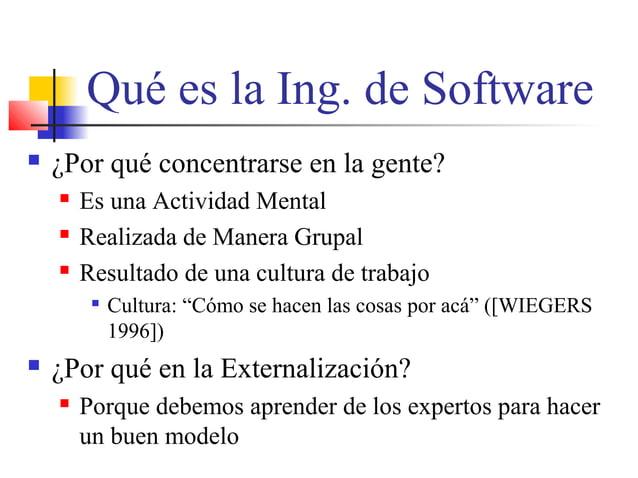 Qué es la Ing. de Software  ¿Por qué concentrarse en la gente?  Es una Actividad Mental  Realizada de Manera Grupal  R...