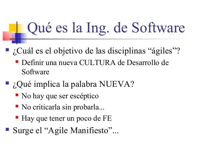 """Qué es la Ing. de Software  ¿Cuál es el objetivo de las disciplinas """"ágiles""""?  Definir una nueva CULTURA de Desarrollo d..."""