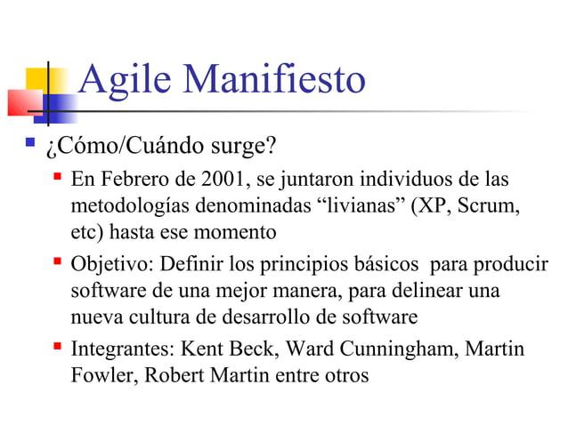 """Agile Manifiesto  ¿Cómo/Cuándo surge?  En Febrero de 2001, se juntaron individuos de las metodologías denominadas """"livia..."""